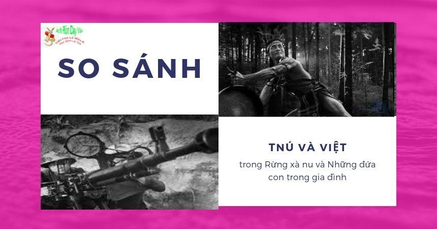 So sánh nhân vật Tnú và Việt bài làm hoàn chỉnh