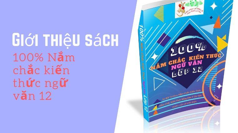 Giới thiệu sách 100% Nắm chắc kiến thức ngữ văn 12